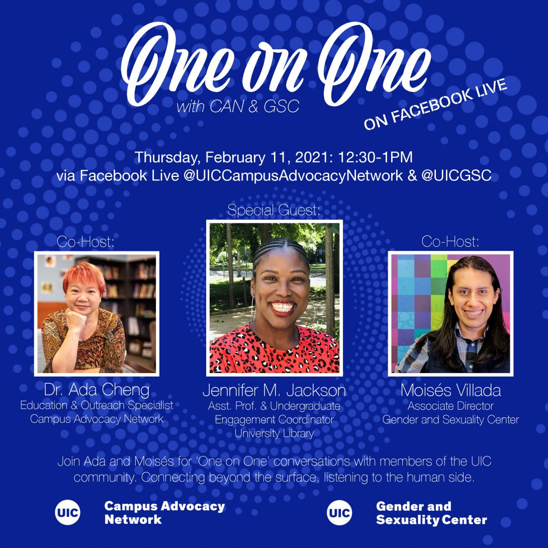 Promo poster for the GSC's One on One livestreams. Background is a dark blue background with light blue spiral circles. The One on One logo is at the top of the poster, with the information of the livestream in white text below. Pictures of Dr. Ada, Jennifer M. Jackson, and Moisés are side by side in squares next to each other with their respective titles below. Another description about the event is in text below that as well as both the UIC Campus Advocacy Network and GSC logo at the bottom.