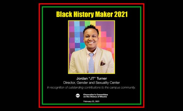 JT Director square picture is centered. JT smiles in a beige suit with rainbow tiles in the background. Black History Maker 2021 is in yellow on top, outside of picture. Black background with thin inner green border and red outer border. Name is listed. Text below name and title reads: In recognition of outstanding contributions to the campus community. Chancellor's Committee on the Status of Blacks logo on the bottom. Date is February 22, 2021.
