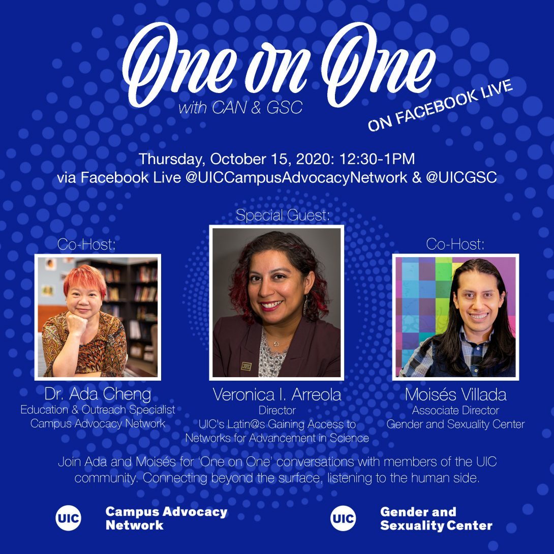 Promo poster for the GSC's One on One livestreams. Background is a dark blue background with light blue spiral circles. The One on One logo is at the top of the poster, with the information of the livestream in white text below. Pictures of Dr. Ada, Veronica Arreola, and Moisés are side by side in squares next to each other with their respective titles below. Another description about the event is in text below that as well as both the UIC Campus Advocacy Network and GSC logo at the bottom.